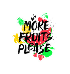 more fruits please inspirational lettering card vector image