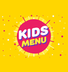 kids menu sign in cartoon style bright and vector image