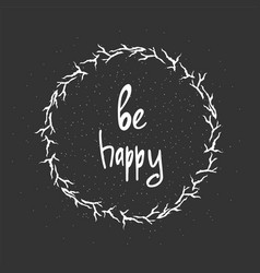 Be happy - hand drawn brush text handdrawn vector