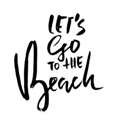 lets go to the beach modern brush dry brush vector image