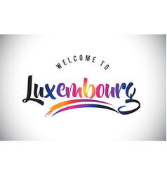 Luxembourg welcome to message in purple vibrant vector