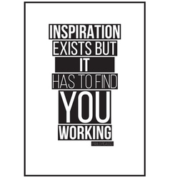 Quote inspiration exists but it has to find you vector