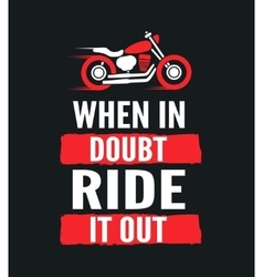 When in doubt ride it out - motivational vector image