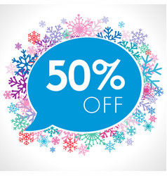 50 off on speech bubble in winter snowflakes vector