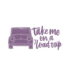 take me on a road trip slogan or phrase written vector image