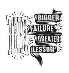 Business quote bigger failure greater lesson vector