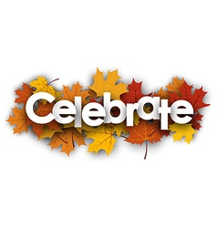 Celebrate background with maple leaves vector image