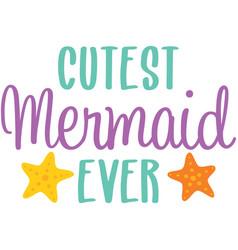 Cutest mermaid ever phrase vector