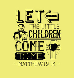 Hand lettering let the little children come to me vector