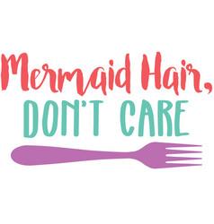 Mermaid hair don t care phrase vector