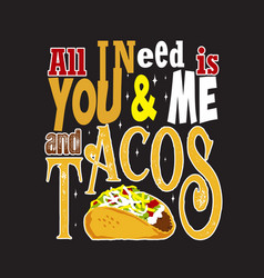 Tacos quote and slogan good for print all i need vector