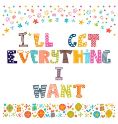 I will get everything I want Inspirational vector