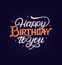 happy birthday to you hand written lettering vector image vector image