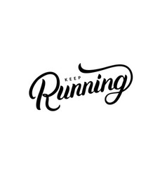 keep running hand written lettering quote vector image