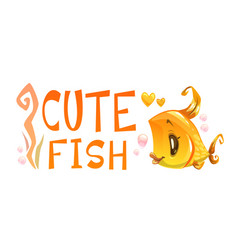 Cute gold fish and slogan on white background vector