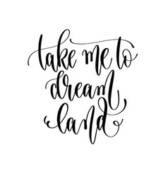 Take me to dream land - travel lettering vector