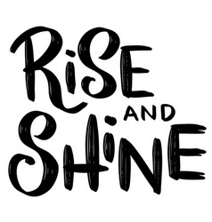 Rise and shine hand drawn lettering phrase vector