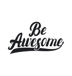 Be awesome hand lettering Inpirational quote vector image