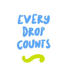 Every drop counts motivation quote vector