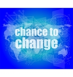 business concept words chance to change on vector image vector image