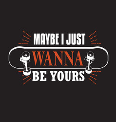 Skater quotes and slogan good for tee maybe i vector