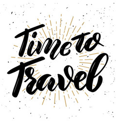 Time to travel hand drawn motivation lettering vector