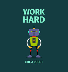work hard poster with robot vector image