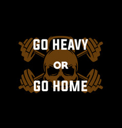 Go heavy or home motivational quote template vector