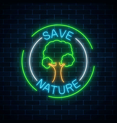 Neon save nature symbol with tree and text in vector