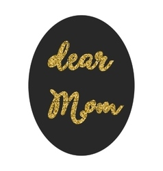 Dear Mom in frame lettering vector image
