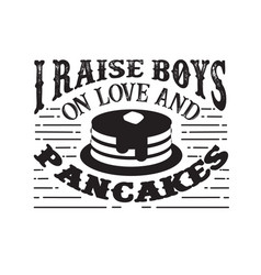 i raises boys on love and pancakes food and drink vector image