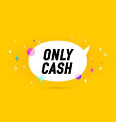 Only cash banner speech bubble vector