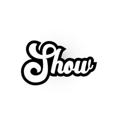 Black and white show hand written word text for vector