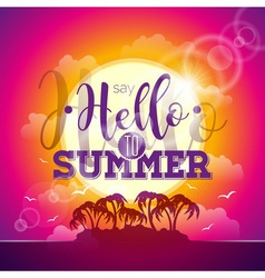Say Hello to Summer inspiration quote vector image