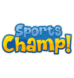 Font design template for word sports champ on vector