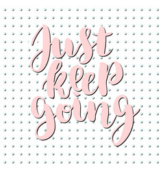 just keep going lettering quote card vector image