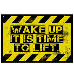 Wake up it is time to lift motivation quote vector