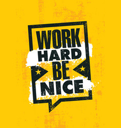 work hard be nice inspiring creative motivation vector image
