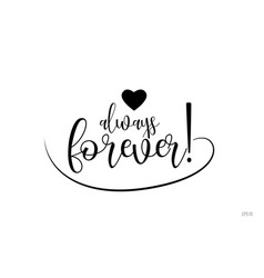 Always forever typography text with love heart vector