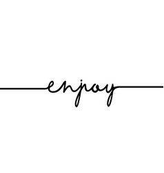 enjoy - continuous one black line with word vector image