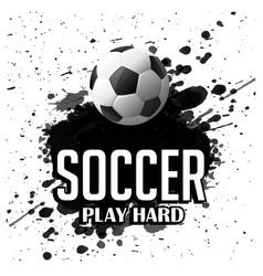 soccer play hard football black color paint backgr vector image