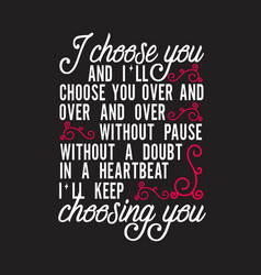 wedding quotes and slogan good for tee i choose vector image