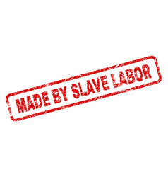 Grunge made by slave labor rounded rectangle stamp vector