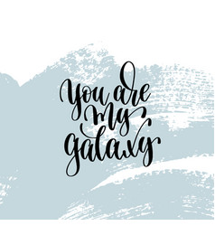you are my galaxy hand lettering inscription vector image
