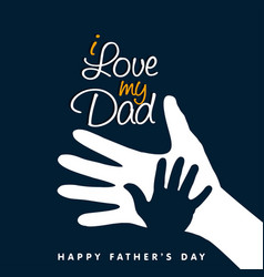 I love my dad happy fathers day hand vector