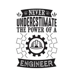 never underestimate power an engineer vector image