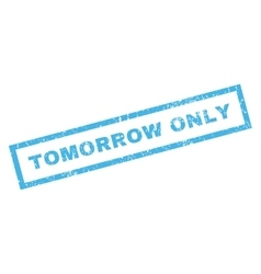 Tomorrow Only Rubber Stamp vector