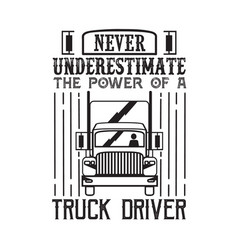 never underestimate power a truck driver vector image