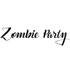 Zombie party handwritten text for greeting vector