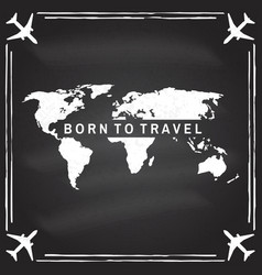 born to travel badge logo on chalkboard vector image